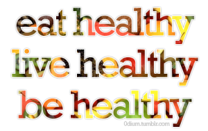 Eat Healthy - Live Healthy - Be Healthy